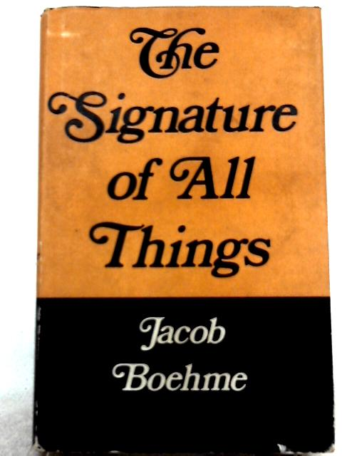 The Signature of All Things and Other Writings By Jacob Boehme