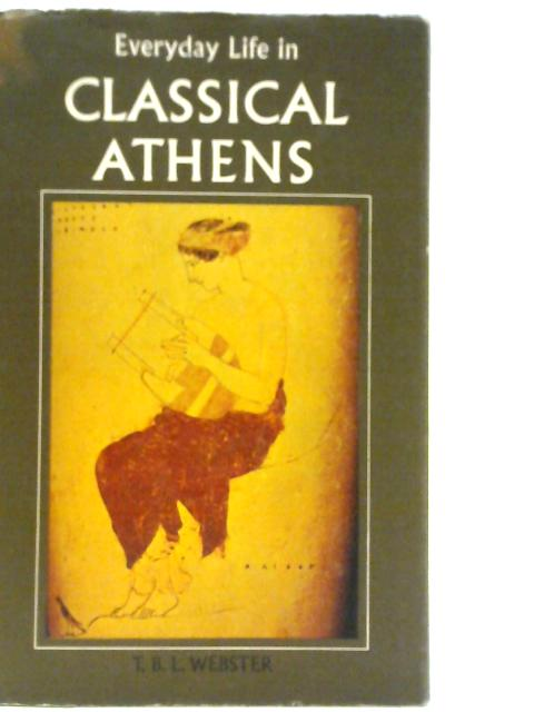 Everyday Life in Classical Athens By T. B. L. Webster