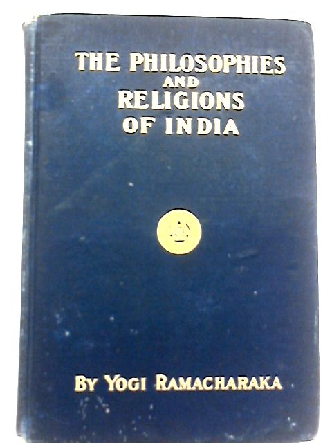 The Philosophies and Religions of India By Yogi Ramacharaka