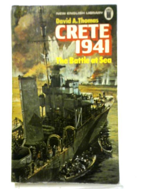 Crete, 1941: The Battle at Sea By Dr. David A. Thomas