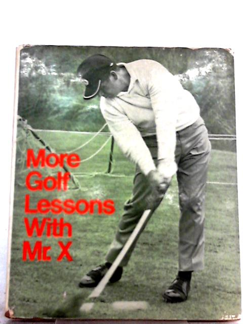 More Golf Lessons with Mr. X By Mr. X