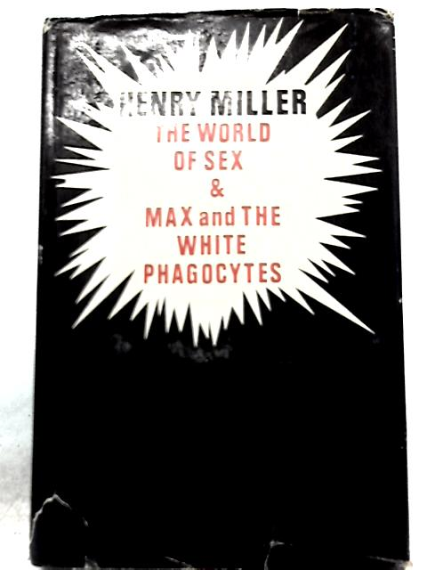 The World of Sex & Max and the White Phagocytes By Henry Miller