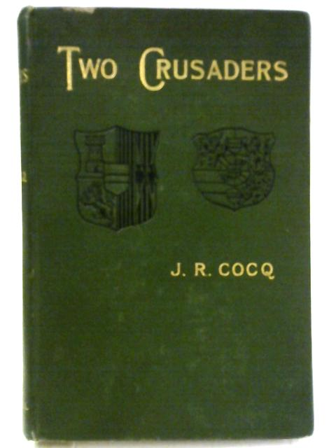 The Two Crusaders. A Romance of the Middle Ages By J. R. Cocq
