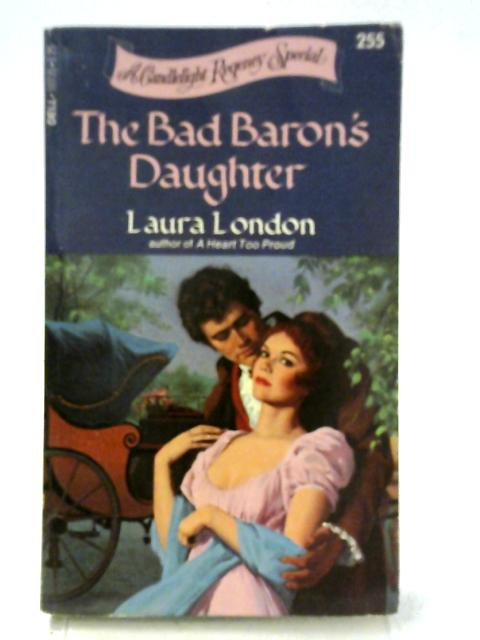 Bad Baron's Daughter By Laura London