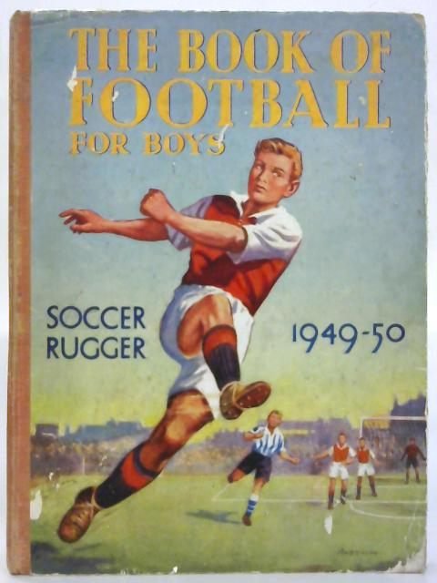 The Book Of Football For Boys: Soccer Rugger 1949-50 By Various