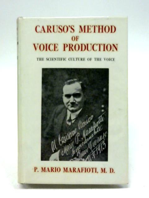Caruso's Method of Voice Production: The Scientific Culture of the Voice By Marafioti, P. Mario