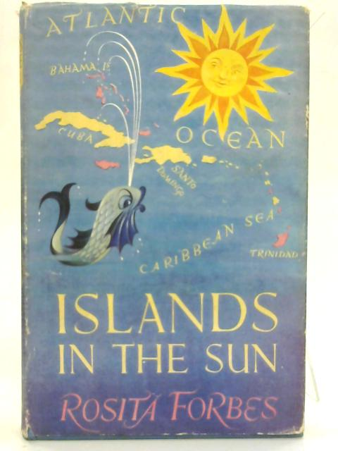 Islands in the sun. By Rosita Forbes