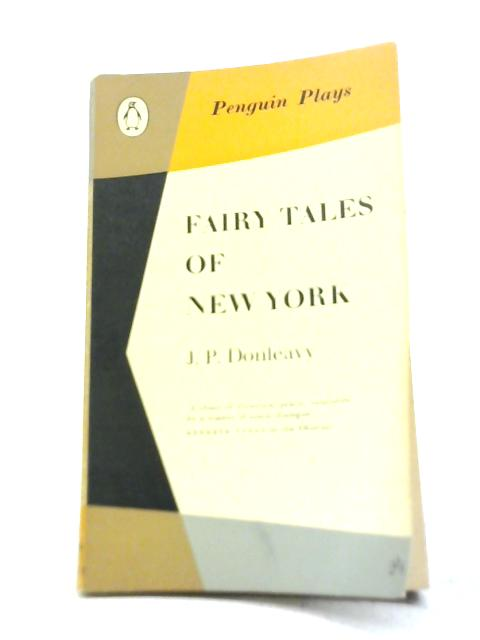 Fairy Tales Of New York By J.P. Donleavy