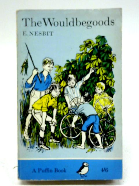 The Wouldbegoods: Being the further adventures of the treasure seekers By E. Nesbit