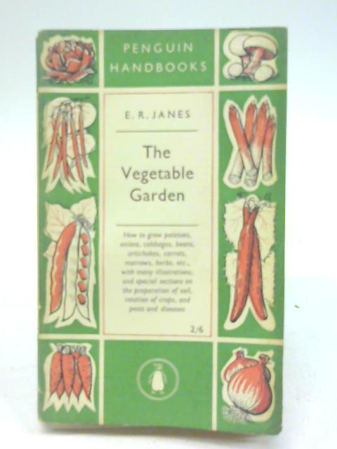 The vegetable garden (Penguin handbooks series;Ph.23) By Edwin Ridgeway Janes