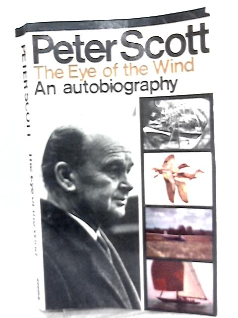 The Eye of the Wind: An Autobiography By Peter Scott