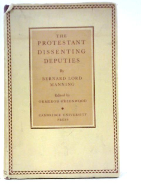 The Protestant Dissenting Deputies By Bernard Lord Manning