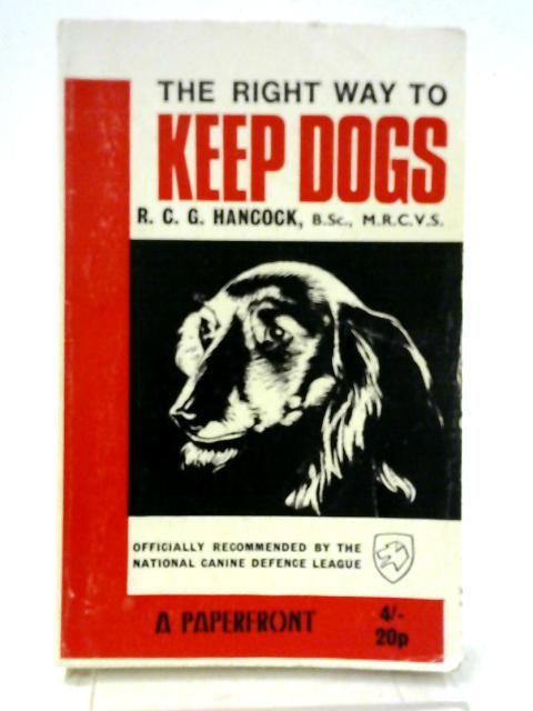 Right Way to Keep Dogs By R.C.G. Hancock