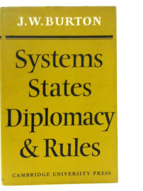 Systems, States, Diplomacy and Rules By J. W. Burton