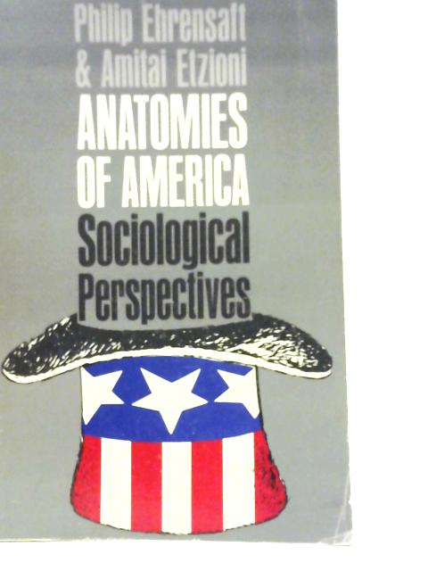Anatomies of America: Sociological Perspectives By Philip Ehrensaft and Amitai Etzioni