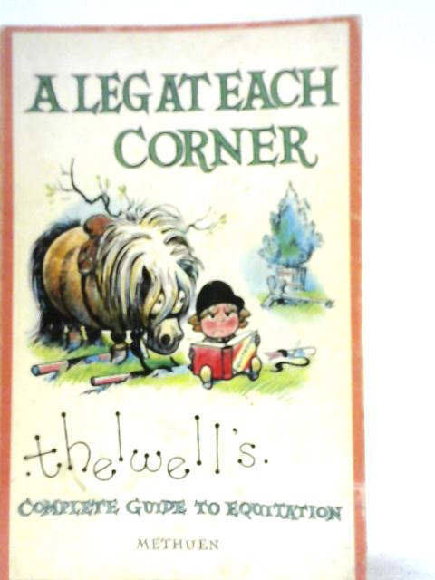 A Leg at Each Corner: Thelwell's Complete Guide to Equitation By Norman Thelwell