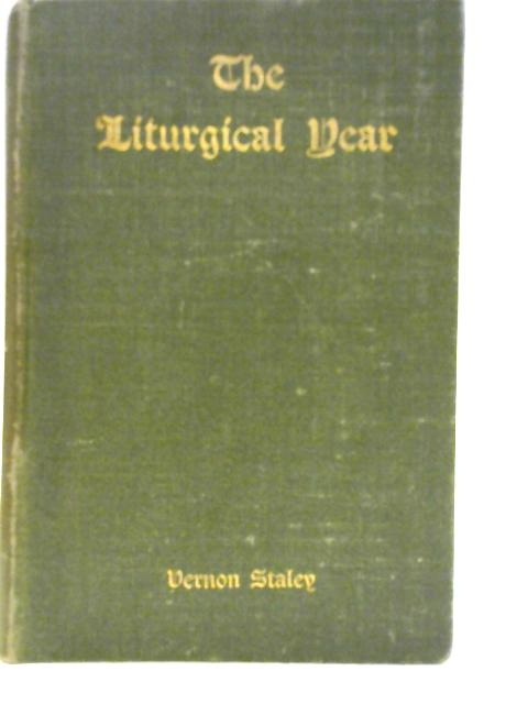 The Liturgical Year By Vernon. Staley