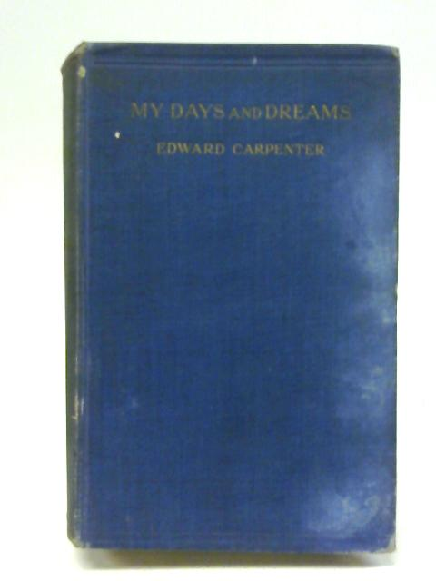 My Days And Dreams, being autobiographical notes By Edward Carpenter