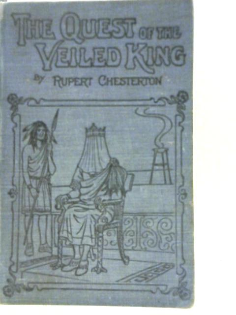 The Quest of The Veiled King By Rupert Chesterton