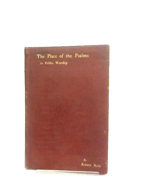 The Place of the Psalms in Public Worship By Robet Rule