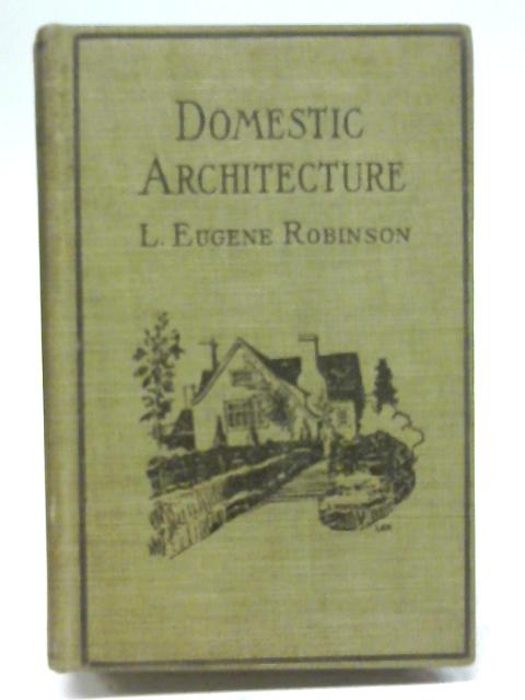 Domestic architecture 1917 [Hardcover] By Lawrence Eugene Robinson