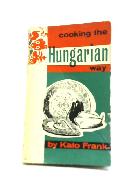 Cooking the Hungarian Way By Kato Frank