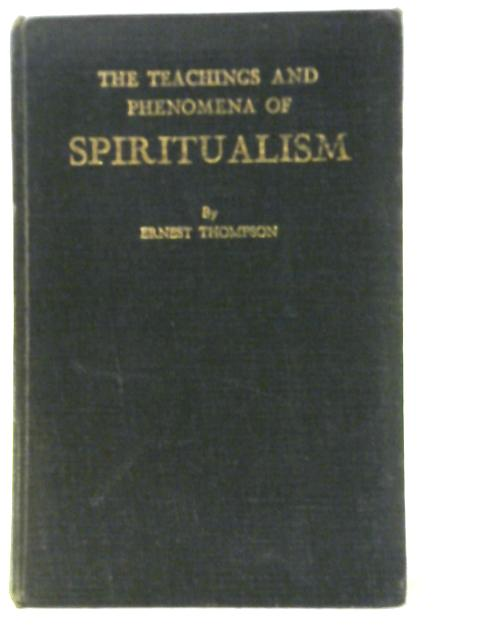 The Teaching and Phenomena of Spiritualism By Ernest Thompson