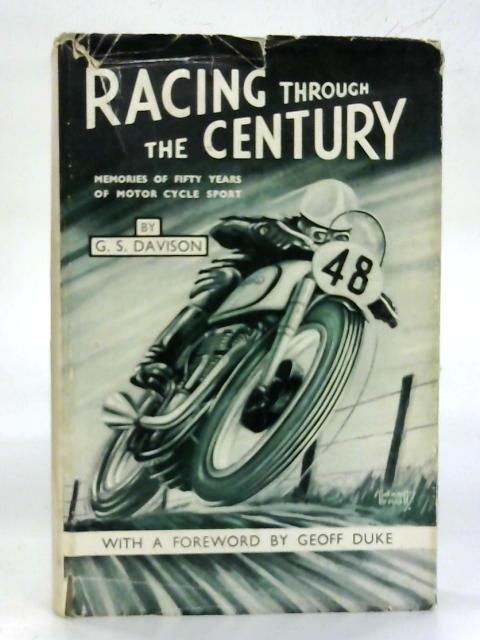 Racing Through the Century. Memories of Fifty Years of Motor Cycle Sport. By G. S. Davison
