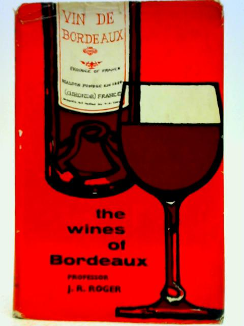 The Wines of Bordeaux By J.R Roger