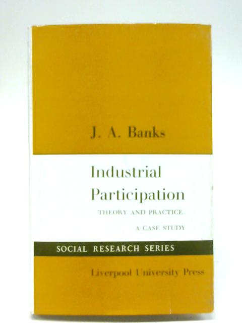 Industrial Participation (Social Research) By J. A. Banks
