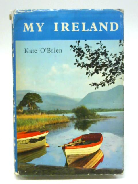 My Ireland. With illustrations and a map By Kate O'Brien