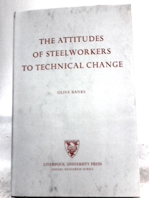 The Attitudes of Steelworkers to Technical Change By Olive Banks
