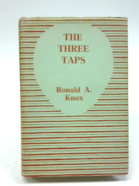 The Three Taps: A Detective Story Without A Moral By Ronald A. Knox