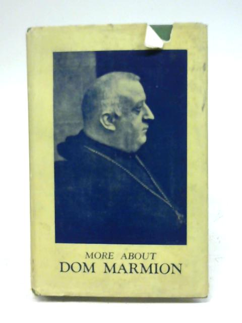 More About Dom Marmion: A study of his writings together with a chapter from an unpublished work and a biographical sketch By The Earl of Wicklow