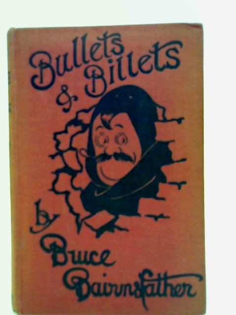 Bullets and Billets By Bruce Bairnsfather
