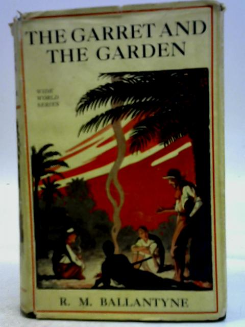 The Garret And The Garden By R. M. Ballantyne