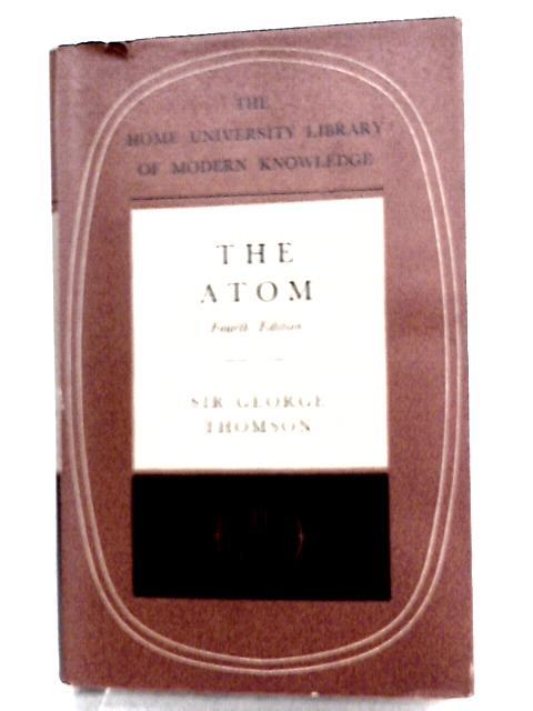 The Atom By Sir George Thomson