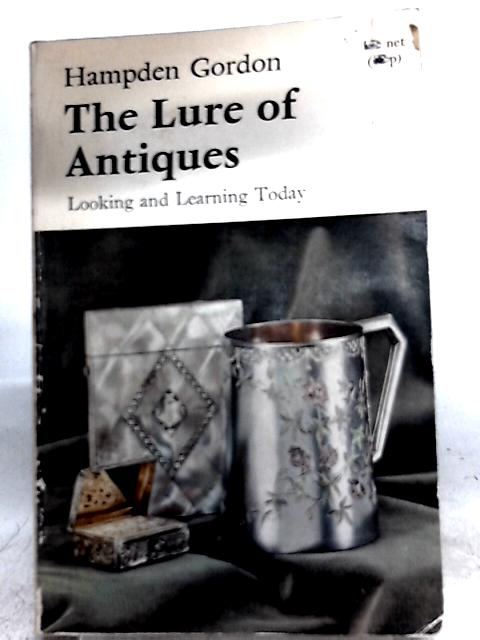 The Lure of Antiques: Looking and Learning Today By Hampden Gordon