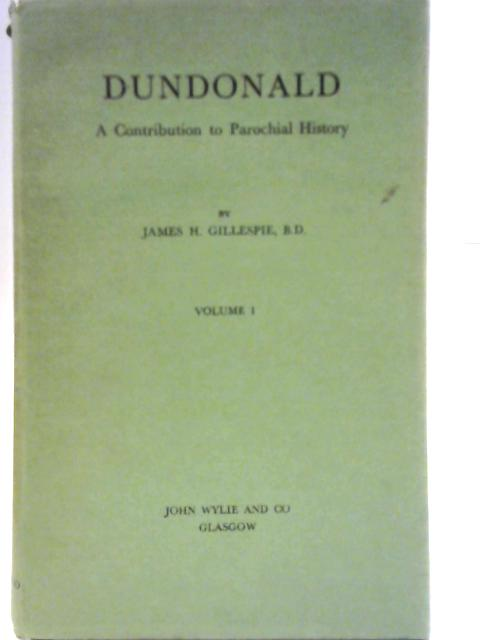 Dundonald: A Contribution to Parochial History Vol 1 only By James H Gillespie