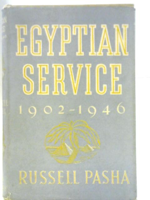 Egyptian Service 1902-1946 By Sir Thomas Russell Pasha