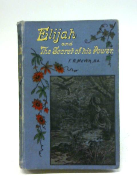 Elijah and the Secret of his Power By F. B. Meyer