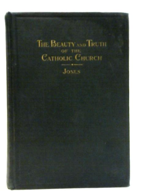 The Beauty and Truth of the Catholic Church - Volume III By Edward Jones