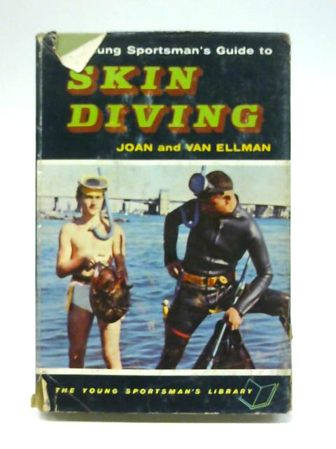 The young sportsman's guide to skin diving (Young sportsman's library) By Joan Ellman
