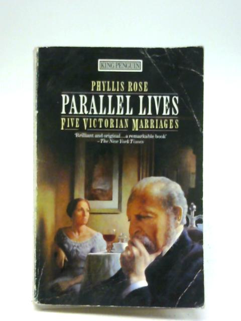Parallel Lives: Five Victorian Marriages (King Penguin) By Phyllis Rose