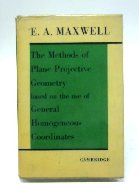 The methods of plane projective geometry based on the use of general homogeneous coordinates By E. A. Maxwell
