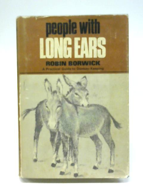 People With Long Ears A Practical Guide to Donkey Keeping By Robin Borwick