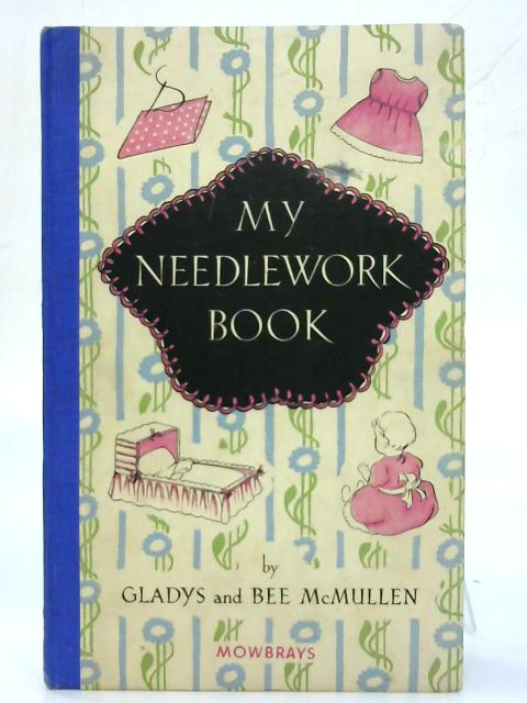 My needlework book. By Gladys and Bee McMullen