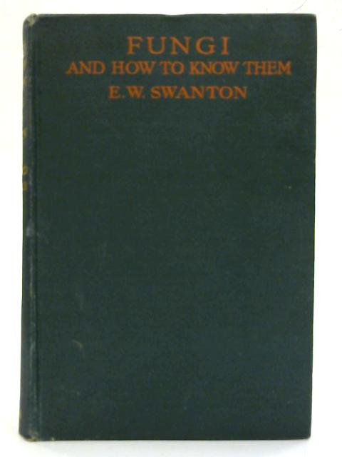 Fungi and How to Know Them. An Introduction to Field Mycology. By E. W. Swanton