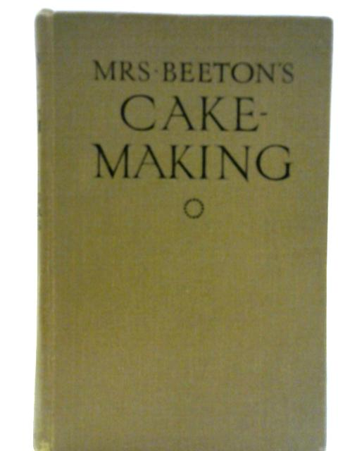 Mrs Beeton's Cake-Making. Including Buns, Biscuits and other Dainties By Mrs Isabella Beeton