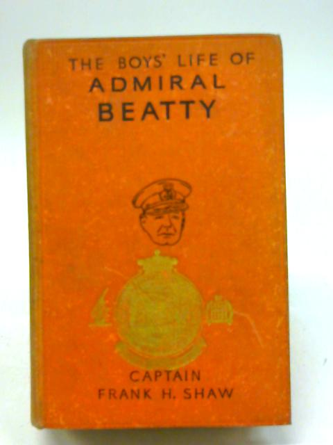 The Boys' Life of Admiral Beatty By Captain Frank H. Shaw